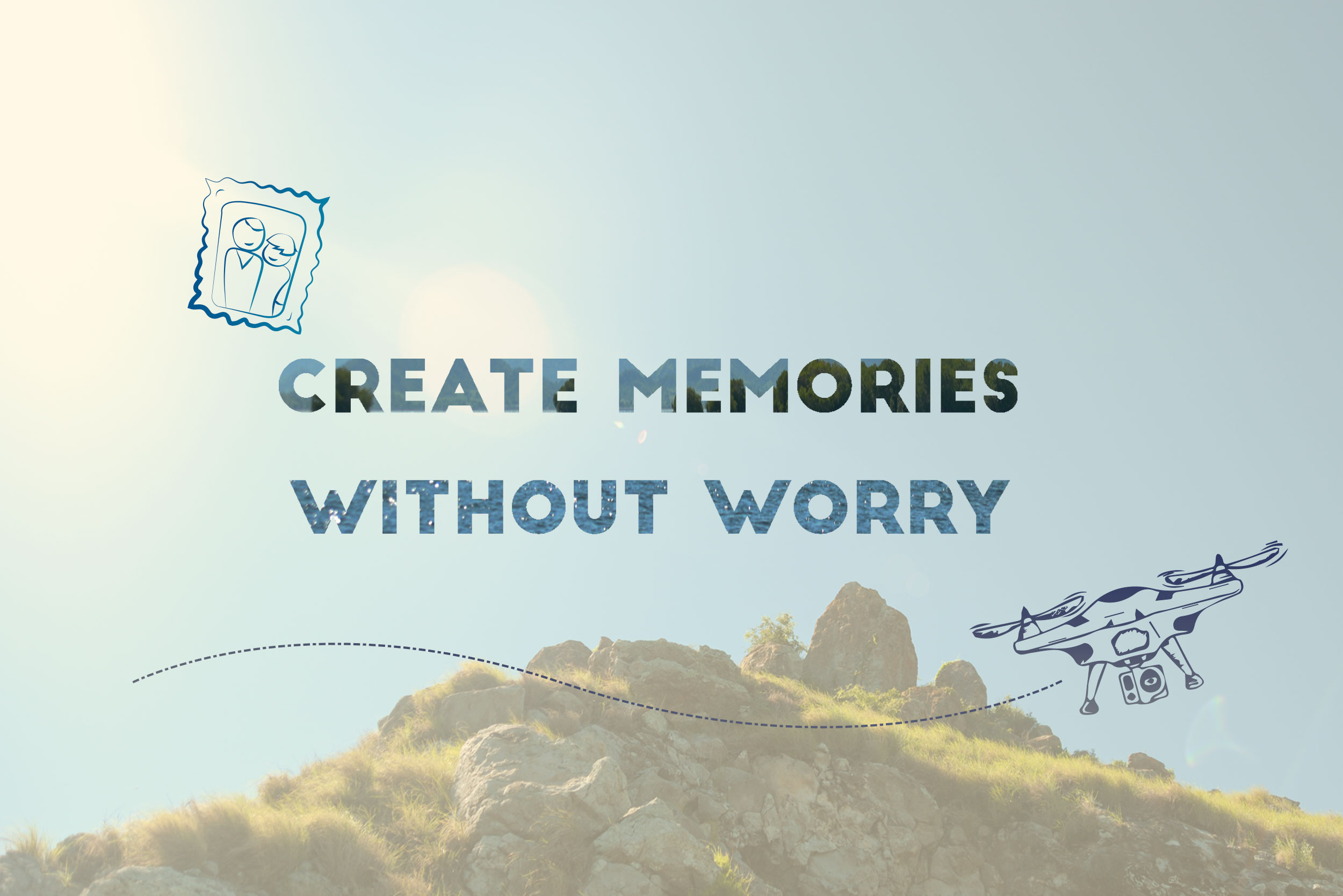 Create Memories Without Worry